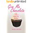 Give Me Chocolate: A Kelly Clark Mystery Book One