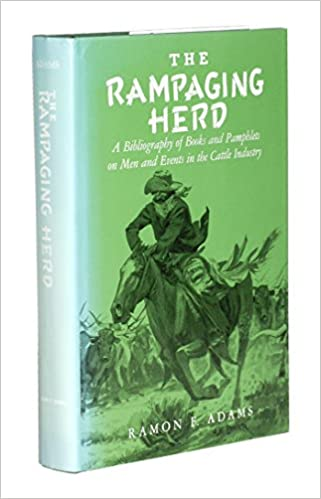 The Rampaging Herd: A Bibliography of Books and Pamphlets on Men and Events in the Cattle Industry, Adams, Ramon F.
