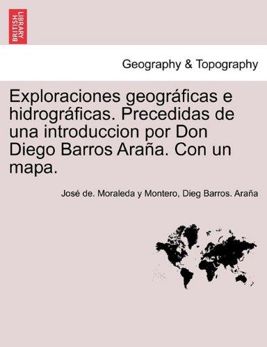 Descargar Libro Exploraciones Geográficas E Hidrográficas. Precedidas De Una Introduccion Por Don Diego Barros Araña. Con Un Mapa. José De. Moraleda Y Montero