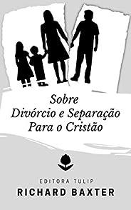 Sobre Divórcio e Separação Para o Cristão (Richard Baxter)