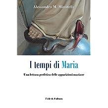 I tempi di Maria: Una lettura profetica delle apparizioni mariane (Italian Edition)