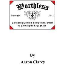 Worthless: The Young Person's Indispensable Guide to Choosing the Right Major by Aaron Clarey (2011-12-05)