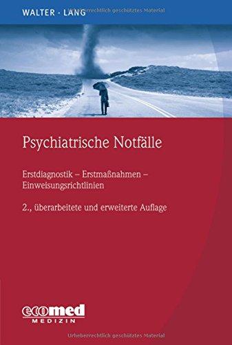 Psychiatrische Notfälle: Erstmaßnahmen - Einweisungsrichtlinien - Fallbeispiele