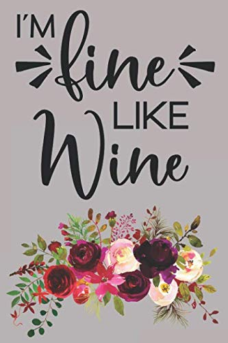 - I'm Fine Like Wine: Girlfriends Wine Journal To Rate And Record Your Tastings