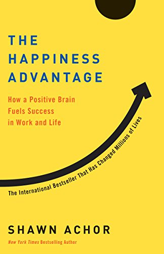 The Happiness Advantage: How a Positive Brain Fuels Success in Work and Life by [Achor, Shawn]