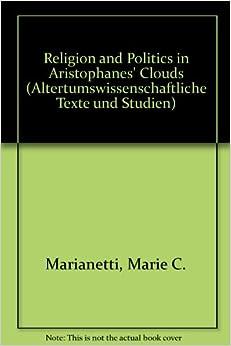 Book Religion and Politics in Aristophanes' Clouds (Altertumswissenschaftliche Texte und Studien: Band 24)