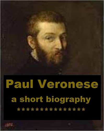 Read online Paul Veronese - A Short Biography PDF, azw (Kindle), ePub, doc, mobi