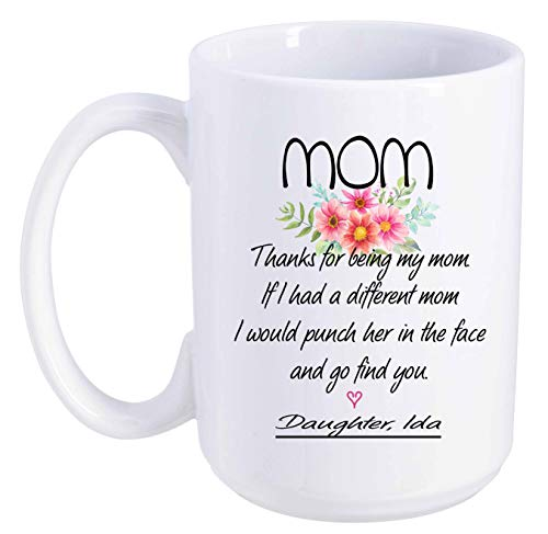Funny Mother's Day Gift From Daughter Ida - Mom, Thanks For Being My Mom. If I Had A Different Mom. I Would Punch Her In The Face And Go Find You - Mother And Daughter Gift Mug 15 oz -