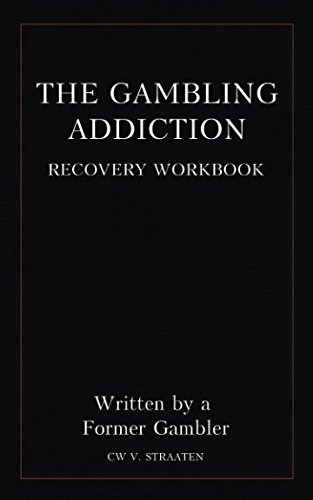 The Gambling Addiction Recovery Workbook: Written by a Former Gambler