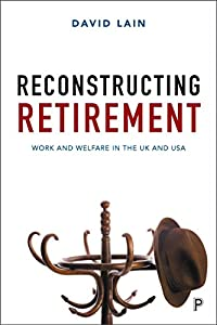 Reconstructing Retirement: Work and Welfare in the UK and USA by Policy Press