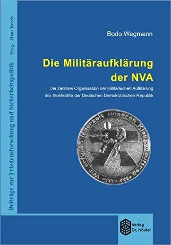 Die Militäraufklärung der NVA: Die zentrale Organisation der militärischen Aufklärung der Streitkräfte der Deutschen Demokratischen Republik