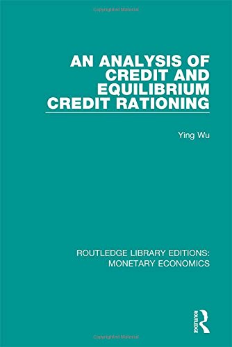 An Analysis of Credit and Equilibrium Credit Rationing: Volume 1