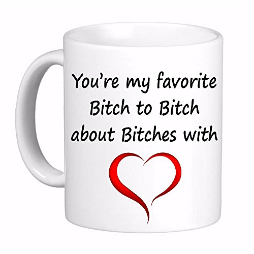 Your my Favorite Bitch to Bitch About Bitches Coffee Cup Mug,Best Friends -Girls - Printed both sides for Left or Right hands Made in the USA ()