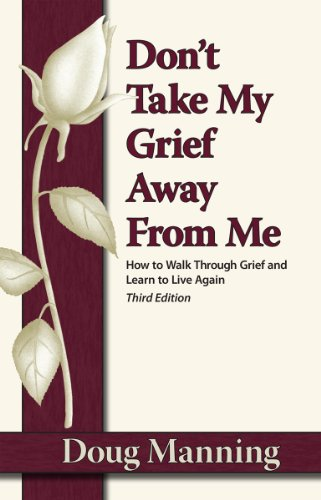 Don't Take My Grief Away From Me: How to Walk Through Grief and Learn to Live Again (Kathy From Father Knows Best)