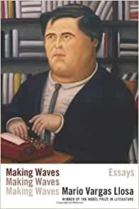 Making Waves Essays Mario Vargas Llosa John King border=