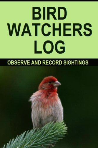 Bird Watchers Log: Keep Record of your sightings in the Bird Watchers Diary. Bird Watching is a fun   hobby. Make it mor