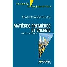Matières premières et énergie: Guide pratique (Finance d'aujourd'hui) (French Edition)