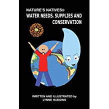 Nature's Natives® Water Needs, Supplies and Conservation (How Earth Works and Why We Care Book 2)