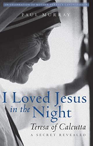 I Loved Jesus in the Night: Teresa of Calcutta―A Secret Revealed
