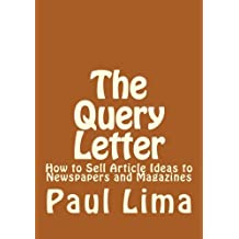 The Query Letter: How to Sell Article Ideas to Newspapers and Magazines