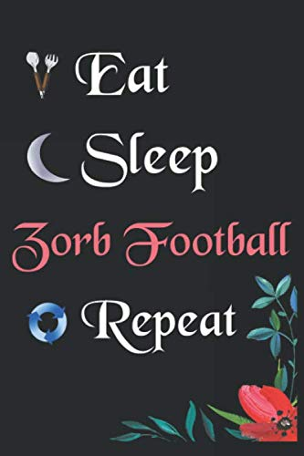 Eat Sleep Zorb Football Repeat:: Notebook Fan Sport Gift Lined Journal/Notebook Gift , 100 Pages 6x9 inch Soft Cover, Matte Finish