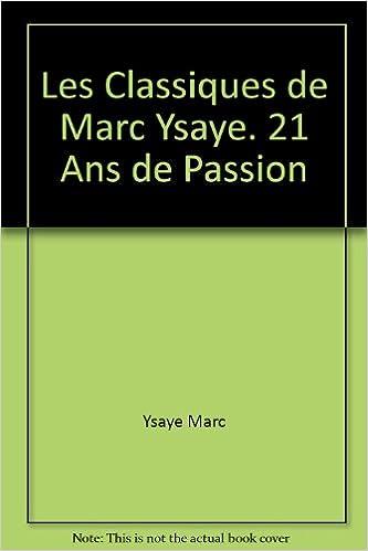 En ligne téléchargement Les Classiques de Marc Ysaye 21 Ans de Passion epub, pdf