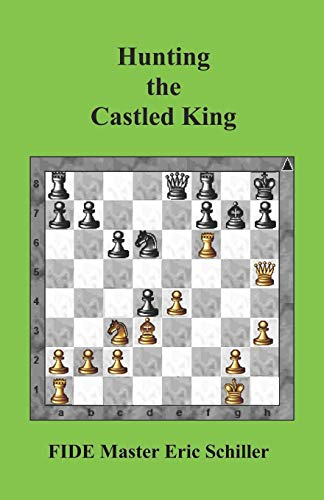 Hunting the Castled King: A Chess Works Publication