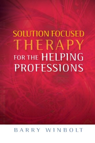 Solution Focused Therapy for the Helping Professions por Barry Winbolt