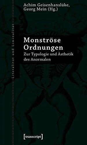 Monströse Ordnungen: Zur Typologie und Ästhetik des Anormalen (unter Mitarbeit von Rasmus Overthun) (Literalität und Liminalität)