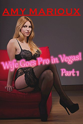 Escort Las Vegas >> Wife Goes Pro In Vegas Part I A Cheating Wife S Lucrative Adventure As An Escort