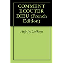 COMMENT ECOUTER DIEU (French Edition)