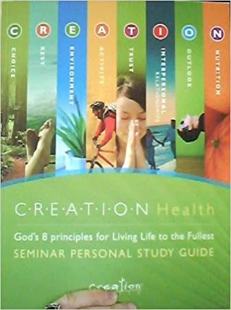 Creation Health Gods 8 Principles For Living Life To The Fullest Seminar Personal Study Guide Paperback 1620