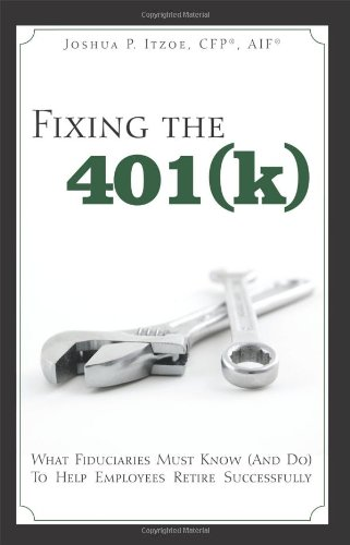Fixing the 401(k): What Fiduciaries Must Know (and Do) to Help Employees Retire Successfully PDF ePub fb2 ebook
