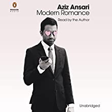 Modern Romance: An Investigation Audiobook by Aziz Ansari, Eric Klinenberg Narrated by Aziz Ansari, Eric Klinenberg