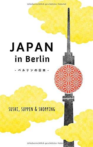 Japan in Berlin: Sushi, Suppen und Shopping (Japan in Deutschland)