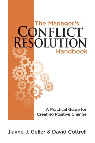 The Manager's Conflict Resolution Handbook: A Practical Guide for Creating Positive Change