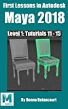 First Lessons in Autodesk Maya 2018: Level 1 Absolute Beginner Tutorials 11 - 15