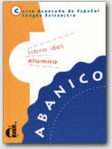 Abanico-curso Avanzado De Espanol: Libro Del Alumno (Spanish Edition)