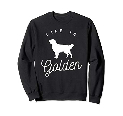 Life is Golden Sweatshirt for Golden Retriever lovers
