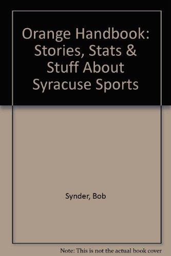 Orange Handbook: Stories, Stats & Stuff About Syracuse Sports by Bob Synder - Mall Wichita
