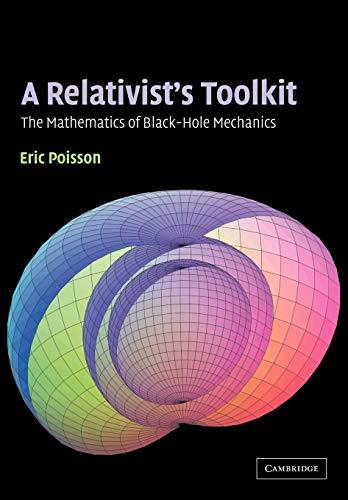 A Relativist's Toolkit: The Mathematics of Black-Hole...