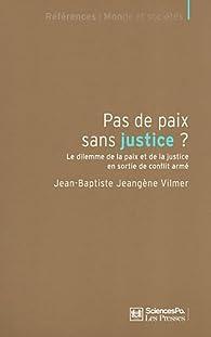 Pas de paix sans justice ? Le dilemme de la paix et de la justice en sortie de conflit armé par Jean-Baptiste Jeangène Vilmer