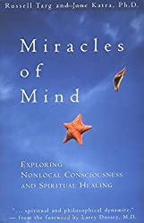 Miracles of Mind: Exploring Nonlocal Consciousness and Spritual Healing (Exploring Nonlocal Consciousness and Spiritual Healing)