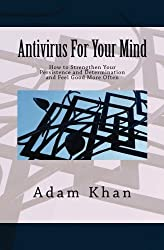 Antivirus For Your Mind: How to Strengthen Your Persistence and Determination and Feel Good More Often