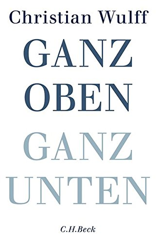 Ganz oben Ganz unten Gebundenes Buch – 20. Juni 2014 Christian Wulff C.H.Beck 3406672000 Deutschland