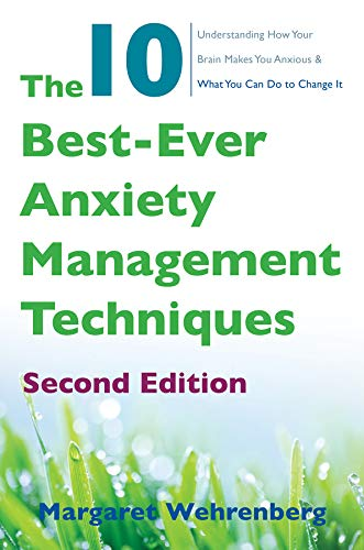 The 10 Best-Ever Anxiety Management Techniques: Understanding How Your Brain Makes You Anxious and What You Can Do to Change It (Second) (The 10 Best Ever Anxiety Management Techniques Workbook)