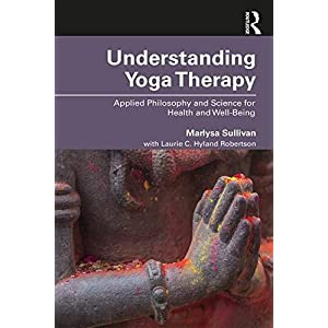 Understanding Yoga Therapy: Applied Philosophy and Science for Health and Well-Being 1st Edition 99