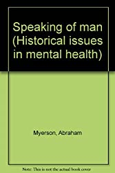 Speaking of man (Historical issues in mental health)