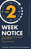 The Two-Week Notice: How to Discover Your Passion, Quit Your Job + Impact Our World