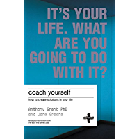 Coach Yourself: How to create solutions in your life